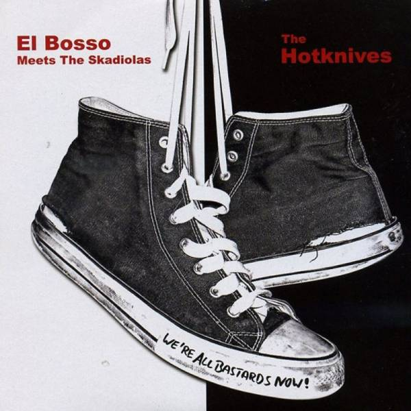 Hotknives, The / El Bosso meets the Skadiolas - We're All Bastards now!, 7'' lim. 500 rot