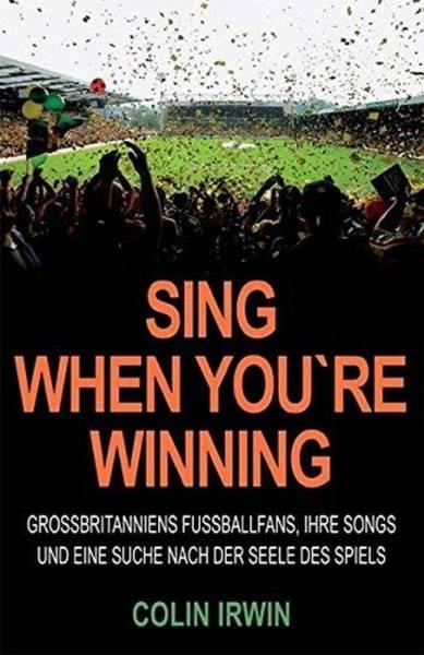 Sing When You're Winning: Großbritanniens Fußballfans, ihre Songs und eine Suche nach der Seele des