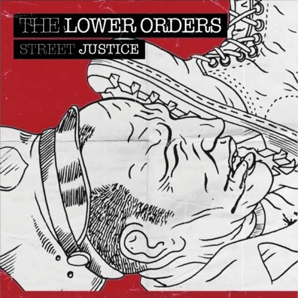 Lower Orders - Street Justice, 7'' lim. 500 verschiedene Farben