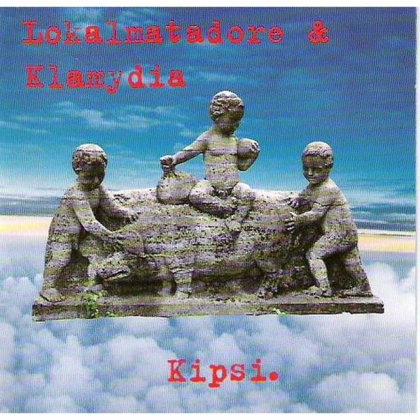 Lokalmatadore, Die / Klamydia - Kipsi., CD