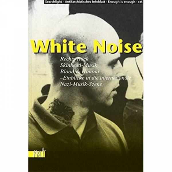 White Noise: Rechts-Rock, Skinhead-Musik, Blood & Honour - Einblicke in die internationale Neonazi-M