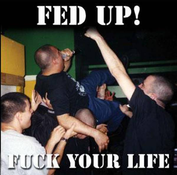 Fed Up! - Fuck Your Life, CD