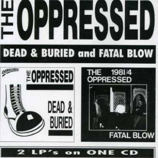 Oppressed, The - Dead & Buried / Fatal Blow, CD