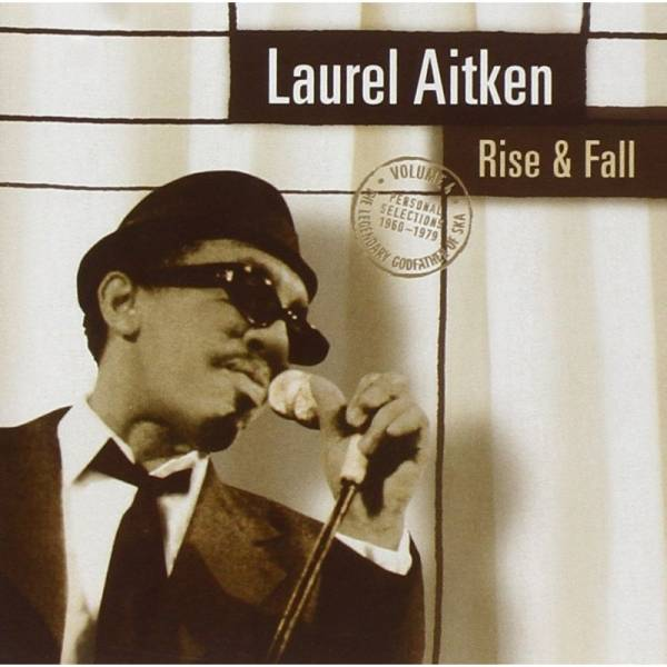 Laurel Aitken - Rise & Fall (Personal Selections 1960 - 1979 Vol. 4), CD
