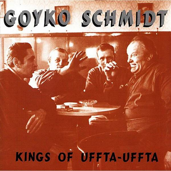 Goyko Schmidt - Kings of Uffta-Uffta, CD