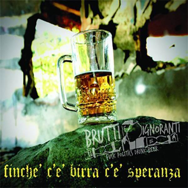 Brutti E Ignoranti - Finche' c'e' birra c'e' speranza, CD Digipack lim. 300