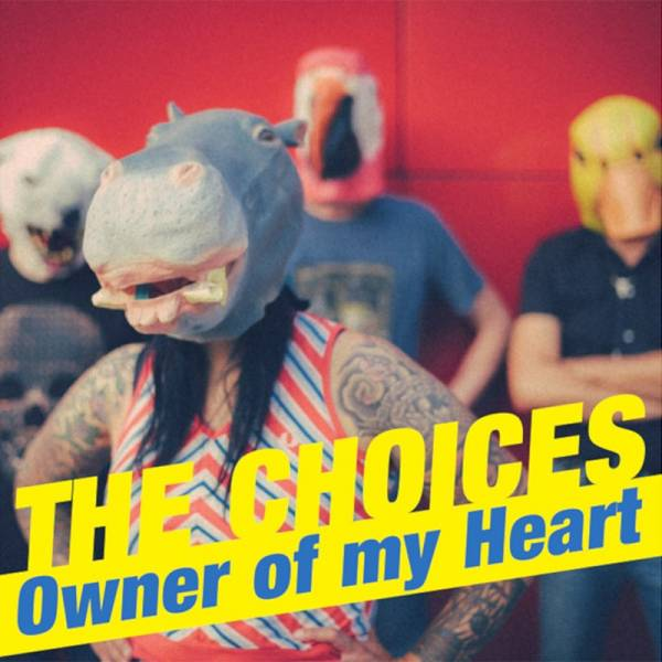 "Choices, the ‎– Owner of my heart, 7"" lim. 500 verschiedene Farben"