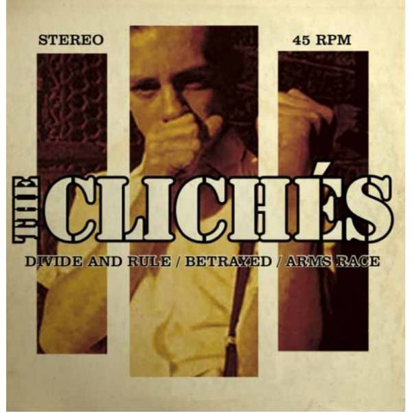 Clichès, The - Divide and rule/Betrayed/ Arms Race, 7'' verschiedene Farben