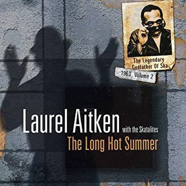 Laurel Aitken with the Skatelites - The Legendary Godfather of Ska Vol. 2 (The Long Hot Summer), CD